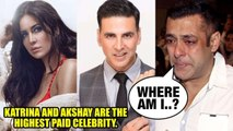 Katrina Kaif And Akshay Kumar NO1 Forbes rich celebrities list |Salman Khan POORER Then Before |