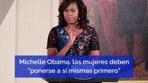 """Michelle Obama las mujeres deben """"ponerse a sí mismas primero"""""""