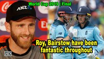 World Cup 2019 |  Jason Roy, Jonny Bairstow have been fantastic throughout: Williamson