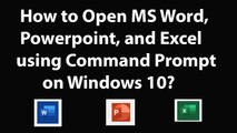 How to Open MS Word, Powerpoint, and Excel using Command Prompt on Windows 10?