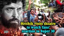 Hrithik visits theatre to watch fans' reaction to Super 30