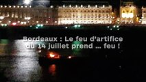 Bordeaux : Le feu d'artifice  du 14 juillet prend … feu !