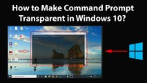 How to Make Command Prompt Transparent in Windows 10?