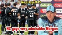 World Cup 2019 | NZ guys very admirable: Morgan