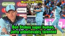 World Cup 2019   Ben Stokes super human, Jofra unbelievably talented: Eoin Morgan