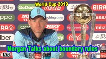 World Cup 2019 | Eoin Morgan talks about Boundary rules, Risk for England