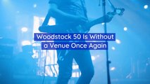 Woodstock 50 Is Out Of Luck And A Venue