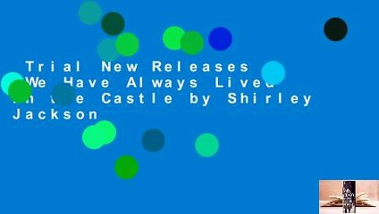 Trial New Releases  We Have Always Lived in the Castle by Shirley Jackson