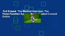 Full E-book  The Medical Interview: The Three Function Approach with Student Consult Online