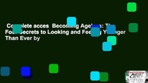 Complete acces  Becoming Ageless: The Four Secrets to Looking and Feeling Younger Than Ever by