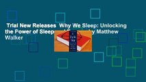 Trial New Releases  Why We Sleep: Unlocking the Power of Sleep and Dreams by Matthew Walker