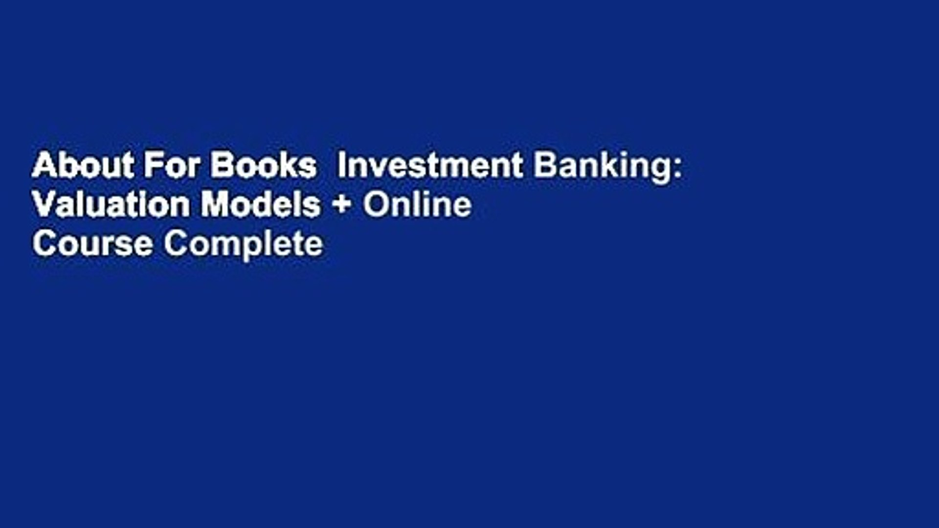 About For Books  Investment Banking: Valuation Models + Online Course Complete
