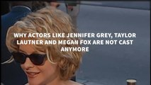 This Is Why Actors Like Jennifer Grey, Taylor Lautner and Megan Fox Are Not Cast Anymore