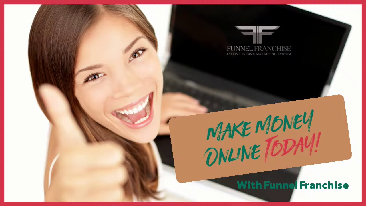 Make Money Online Today Make Money Online Today with Funnel Franchise