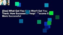 [Doc] What Got You Here Won't Get You There: How Successful People Become Even More Successful