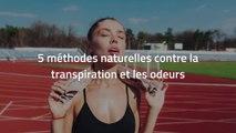 5 méthodes naturelles contre la transpiration et les odeurs