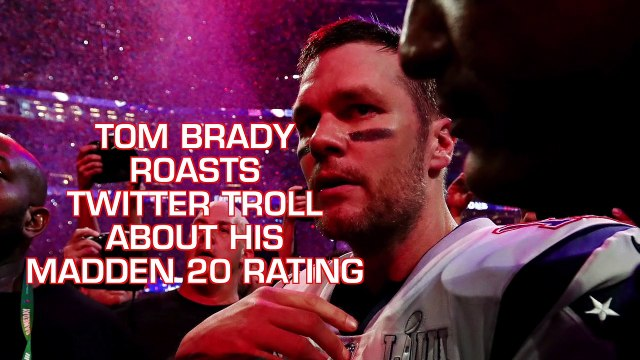 Tom Brady ROASTS Twitter Troll Over Madden 20 Rating