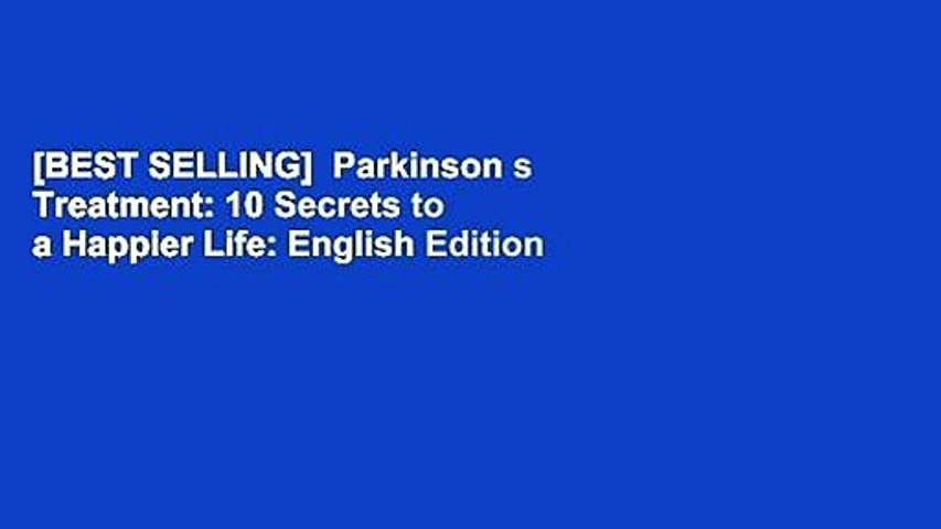 [BEST SELLING]  Parkinson s Treatment: 10 Secrets to a Happier Life: English Edition