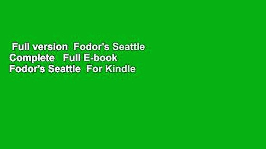 Full version  Fodor's Seattle Complete   Full E-book  Fodor's Seattle  For Kindle