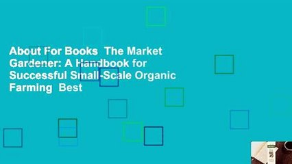 About For Books  The Market Gardener: A Handbook for Successful Small-Scale Organic Farming  Best