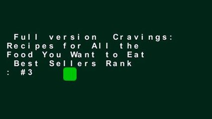 Full version  Cravings: Recipes for All the Food You Want to Eat  Best Sellers Rank : #3