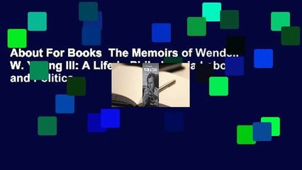 About For Books  The Memoirs of Wendell W. Young III: A Life in Philadelphia Labor and Politics