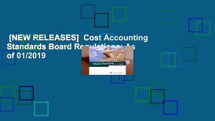 [NEW RELEASES]  Cost Accounting Standards Board Regulations: As of 01/2019