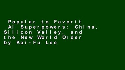Popular to Favorit  AI Superpowers: China, Silicon Valley, and the New World Order by Kai-Fu Lee