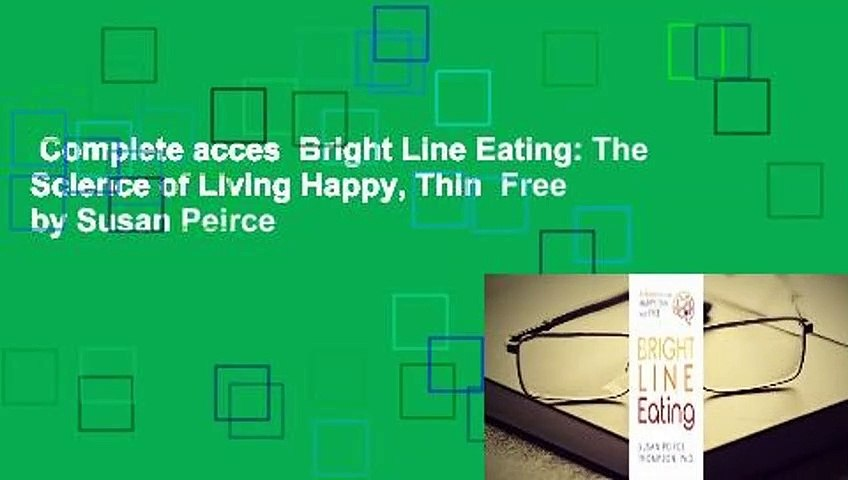 Complete acces  Bright Line Eating: The Science of Living Happy, Thin  Free by Susan Peirce