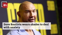 Dave Bautista Has Anxiety