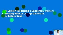 Full version  Becoming a Dangerous Woman: Embracing Risk to Change the World  Best Sellers Rank :