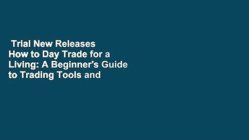 Trial New Releases  How to Day Trade for a Living: A Beginner's Guide to Trading Tools and
