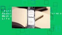 Full E-book  Elderhood: Redefining Aging, Transforming Medicine, Reimagining Life Complete