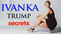 3 Unknown Secrets of Ivanka Trump