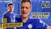 Two-Footed Talk | The reason Harry Maguire may not join Man Utd after all