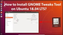 How to Install GNOME Tweaks Tool on Ubuntu 18.04 LTS?