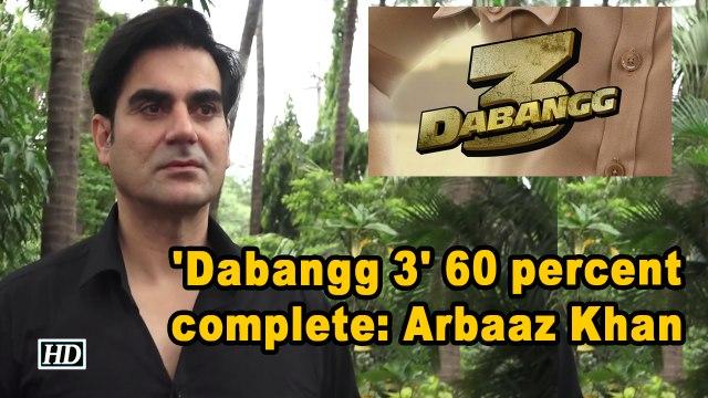'Dabangg 3' 60 percent complete: Arbaaz Khan
