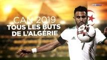 CAN 2019 : Tous les buts de l'Algérie