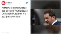 Christophe Castaner «pas favorable» à l'armement systématique des policiers municipaux