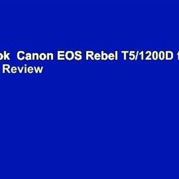 Full E-book  Canon EOS Rebel T5/1200D for Dummies  Review