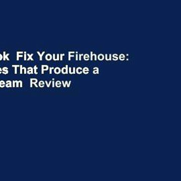 Full E-book  Fix Your Firehouse: 7 Strategies That Produce a Winning Team  Review