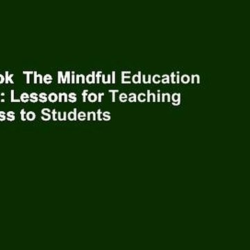 Full E-book  The Mindful Education Workbook: Lessons for Teaching Mindfulness to Students