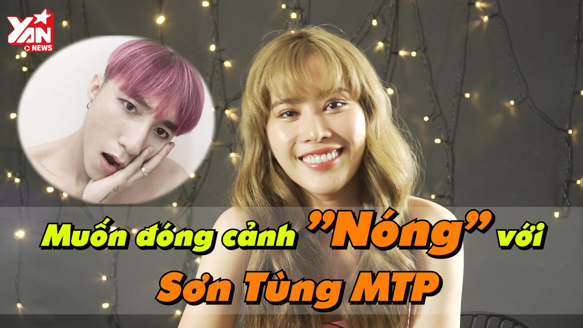 """Nam Em: """"Mê Sơn Tùng lắm, chỉ muốn đóng cảnh nóng cùng Sơn Tùng"""" - YAN  News"""