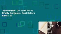 Full version  On Earth We're Briefly Gorgeous  Best Sellers Rank : #3