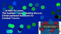 Trial New Releases  The Combat Trauma Healing Manual: Christ-centered Solutions for Combat Trauma