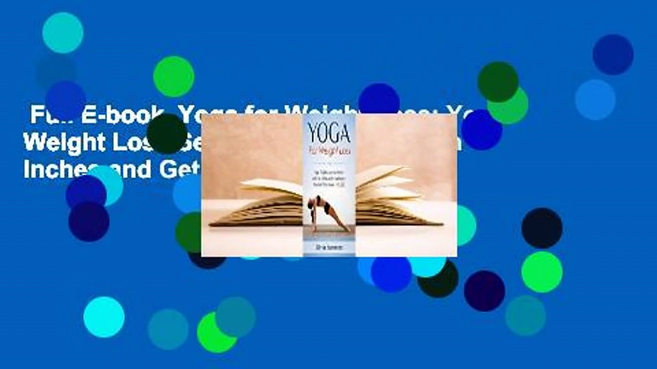 Full E-book  Yoga for Weight Loss: Yoga Weight Loss Secrets to Melt Fat, Trim Inches and Get a