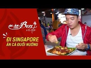 Đi Và Ăn Cùng Ben Vado | Càn Quét Singapore Ăn Thử Cá Đuối Nướng