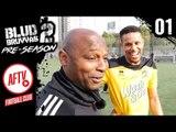 MINISODE 1 | BLUD BRUVVAS 2 PRESEASON | AFTV FC BACK IN ACTION