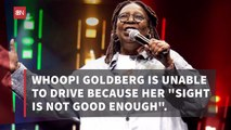 Whoopi Goldberg Is Not Allowed To Drive