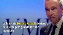 Le Français Bernard Arnault devient la deuxième plus grande fortune mondiale
